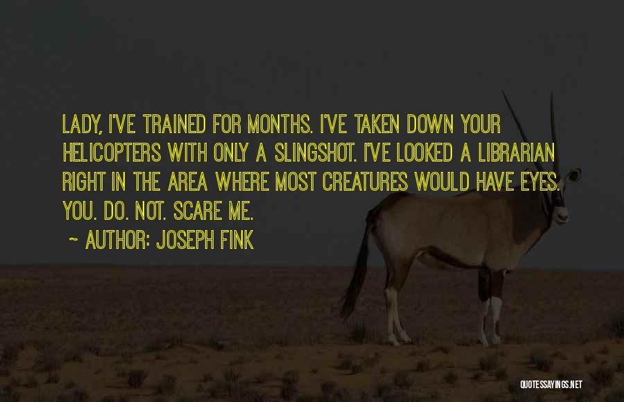 Joseph Fink Quotes 225598