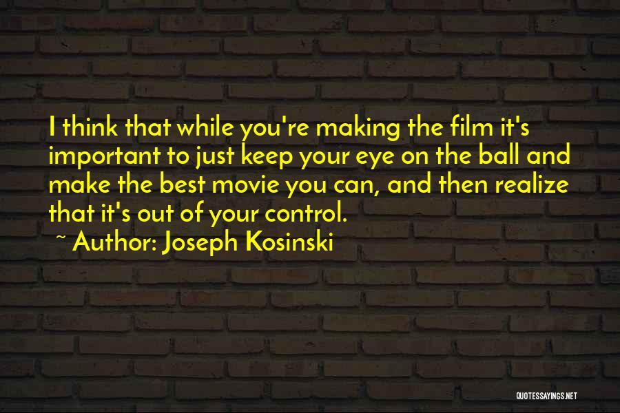 Joseph Kosinski Quotes 1454472