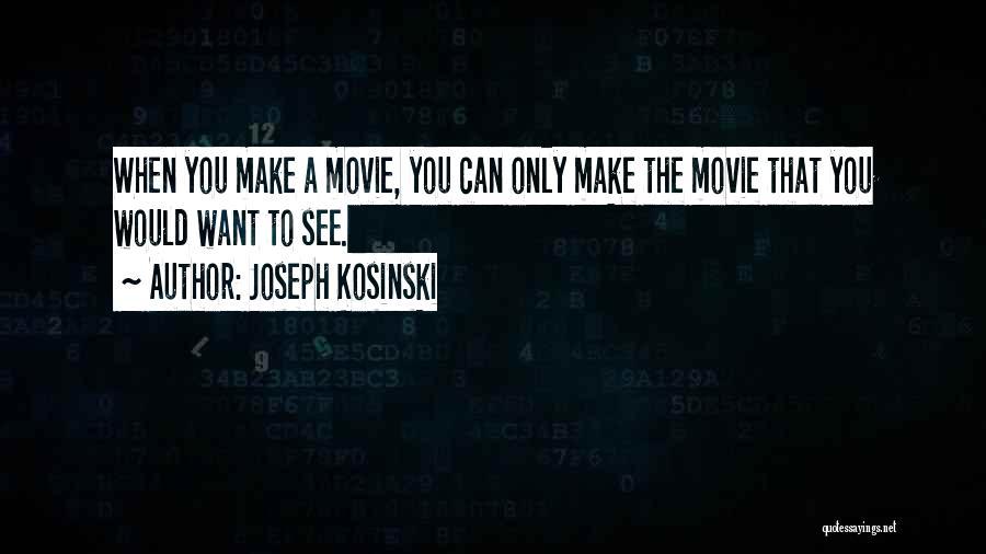 Joseph Kosinski Quotes 1925555