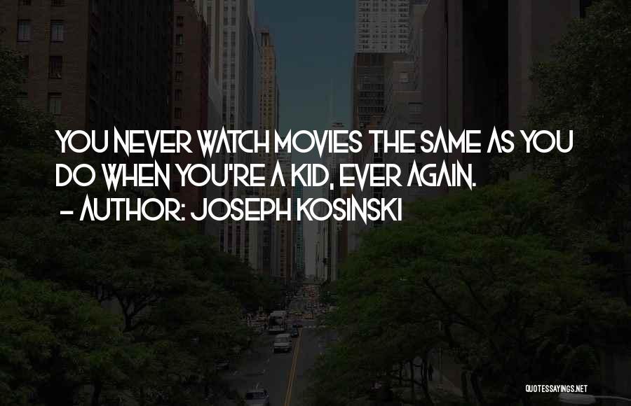Joseph Kosinski Quotes 1946255