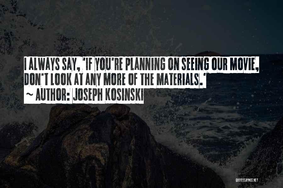 Joseph Kosinski Quotes 2189851