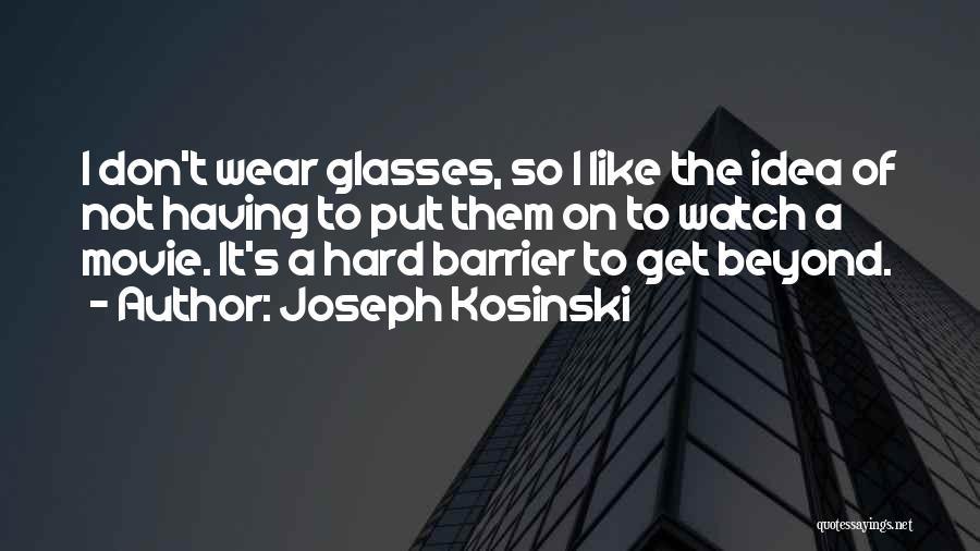 Joseph Kosinski Quotes 387415