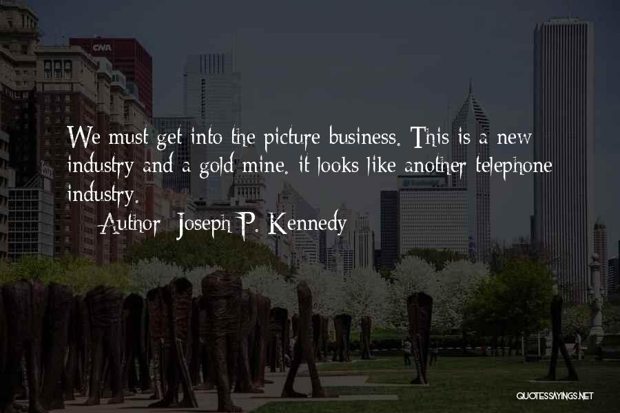 Joseph P. Kennedy Quotes 1086031