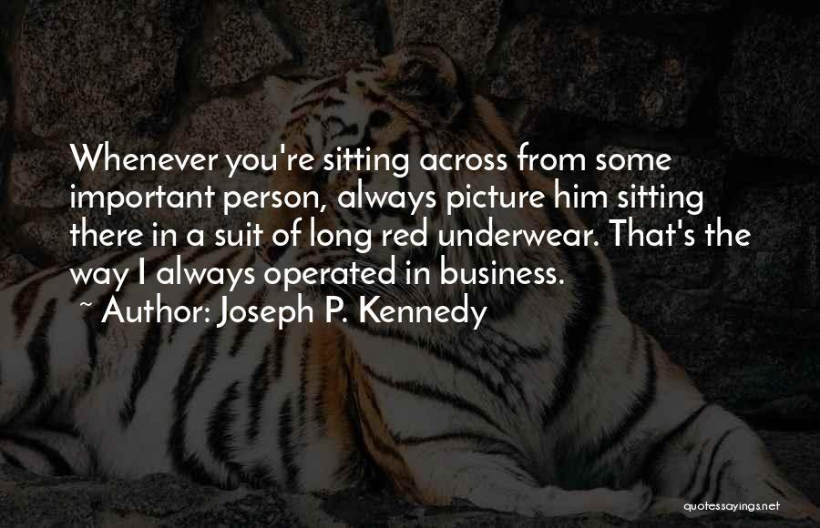 Joseph P. Kennedy Quotes 1821963