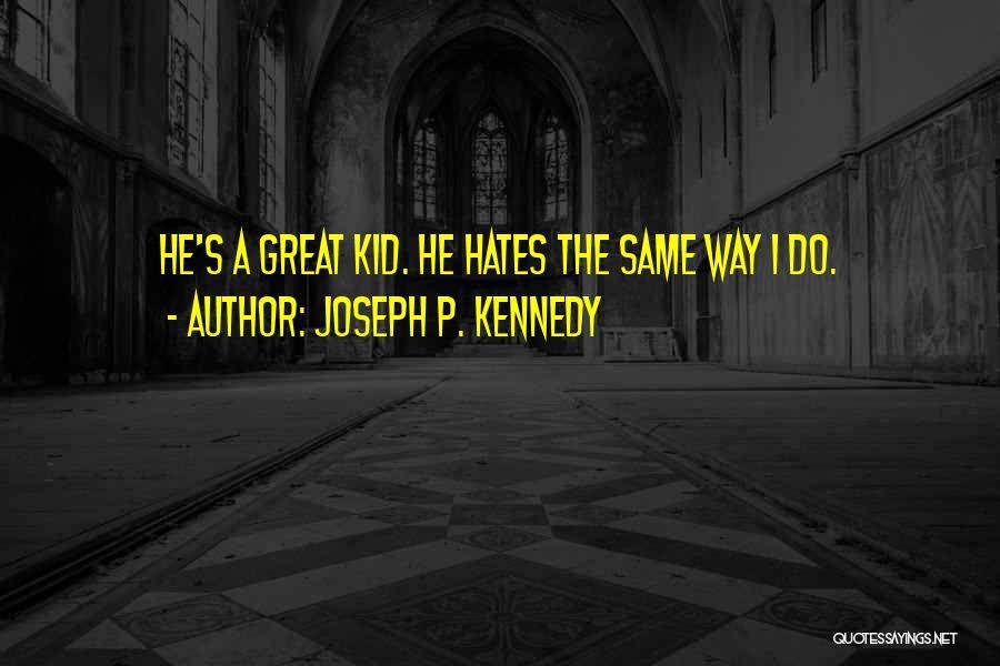 Joseph P. Kennedy Quotes 1864676