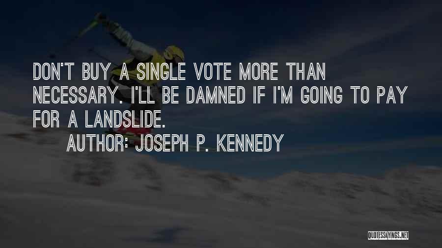 Joseph P. Kennedy Quotes 251393