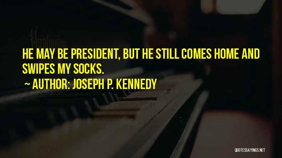 Joseph P. Kennedy Quotes 307538
