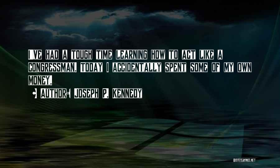 Joseph P. Kennedy Quotes 356011