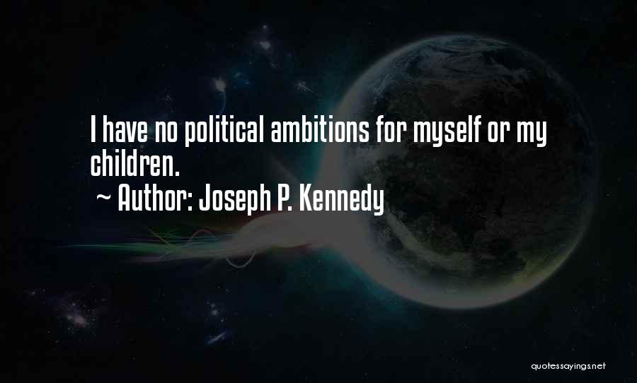 Joseph P. Kennedy Quotes 666137
