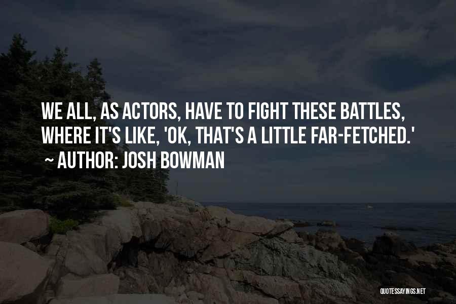 Josh Bowman Quotes 395975