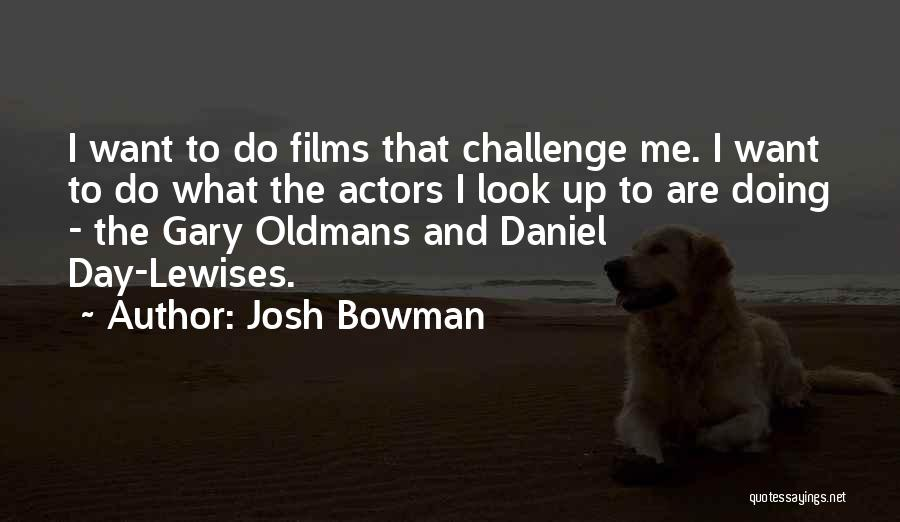 Josh Bowman Quotes 701379