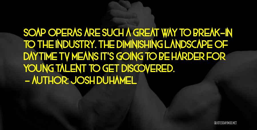 Josh Duhamel Quotes 128671