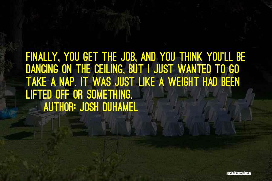 Josh Duhamel Quotes 1528781