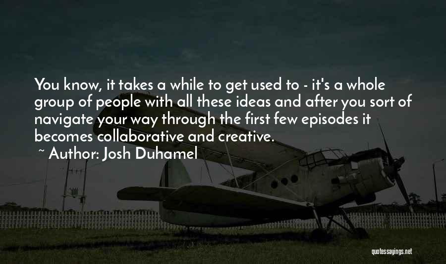 Josh Duhamel Quotes 1588860