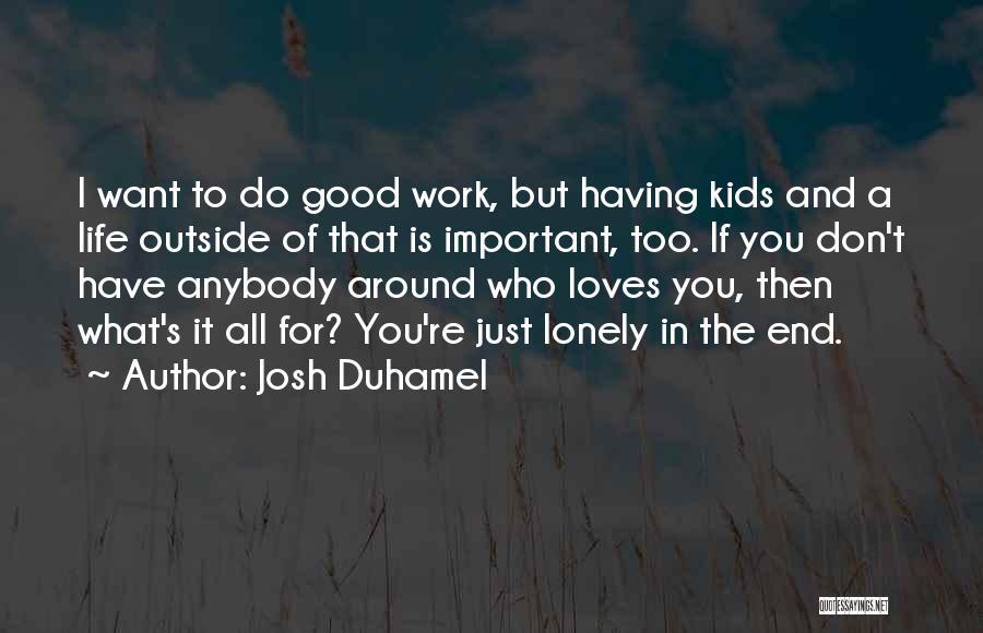 Josh Duhamel Quotes 1652910