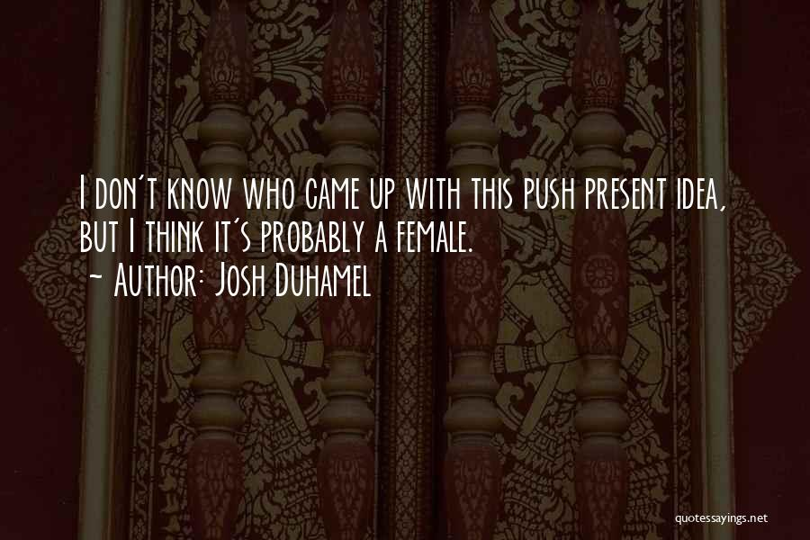 Josh Duhamel Quotes 1669072