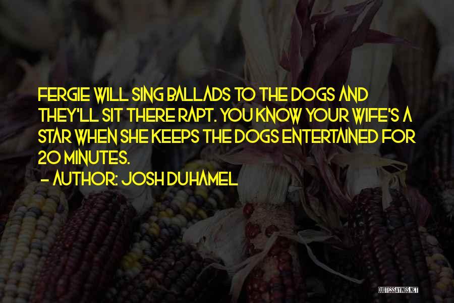 Josh Duhamel Quotes 1789377