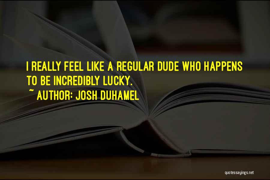Josh Duhamel Quotes 2008475