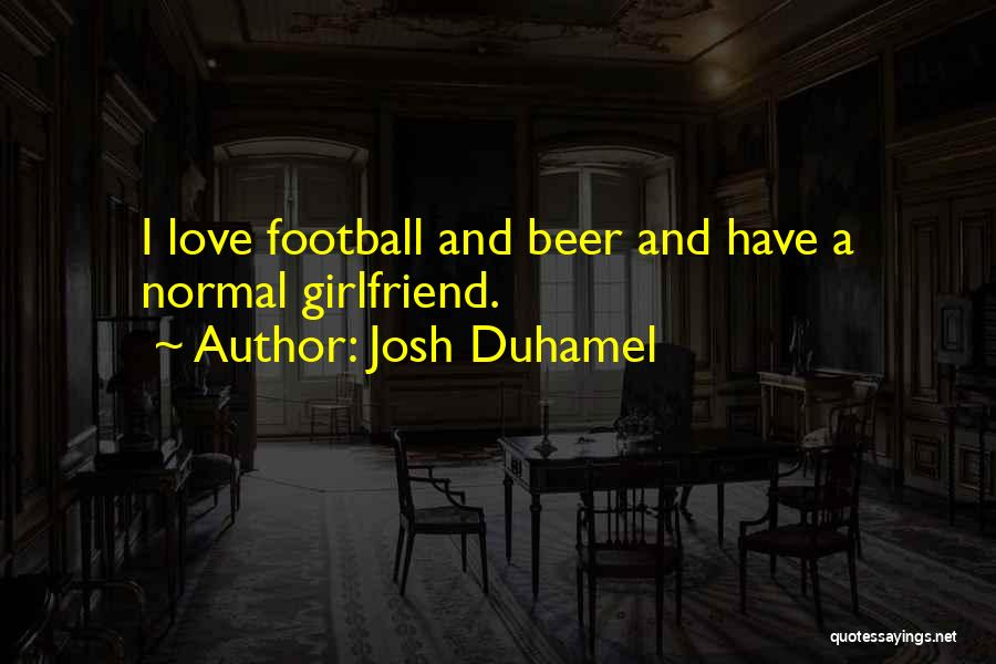 Josh Duhamel Quotes 326221