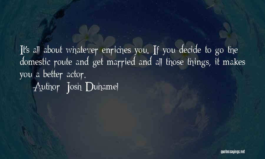 Josh Duhamel Quotes 437784