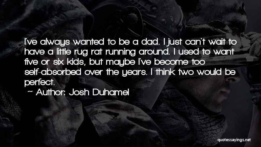 Josh Duhamel Quotes 638260