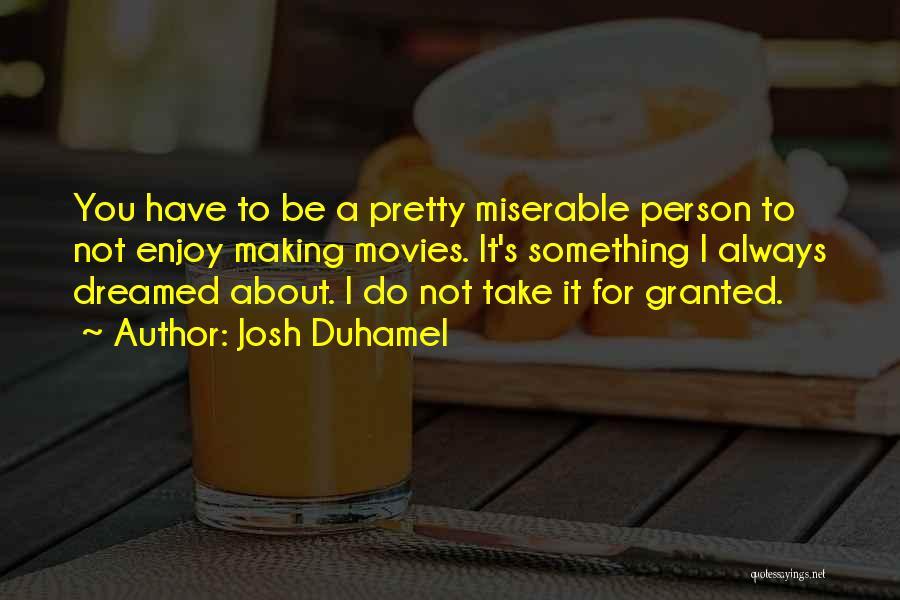 Josh Duhamel Quotes 748681