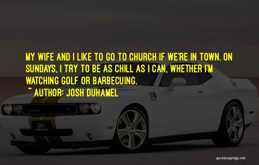 Josh Duhamel Quotes 778803