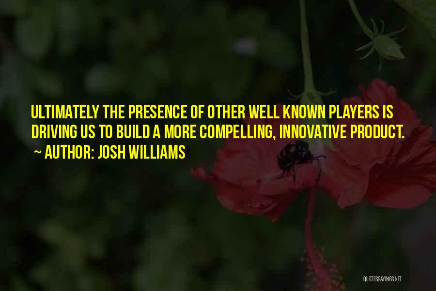 Josh Williams Quotes 1427786