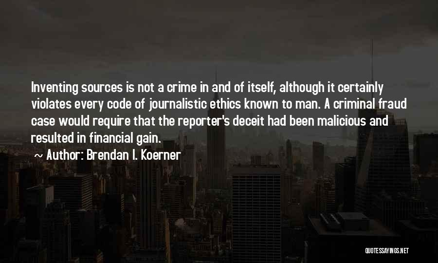 Journalistic Ethics Quotes By Brendan I. Koerner