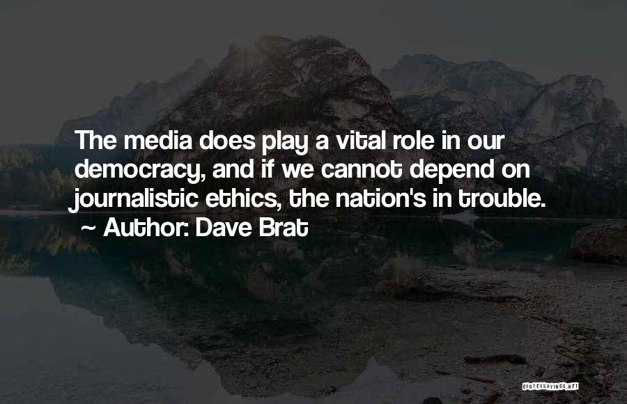 Journalistic Ethics Quotes By Dave Brat