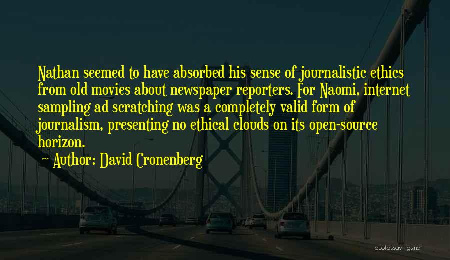 Journalistic Ethics Quotes By David Cronenberg