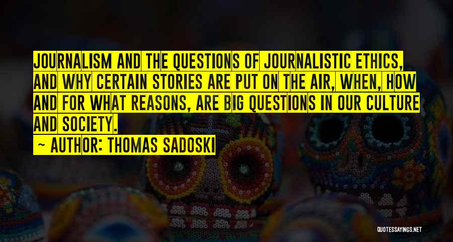 Journalistic Ethics Quotes By Thomas Sadoski