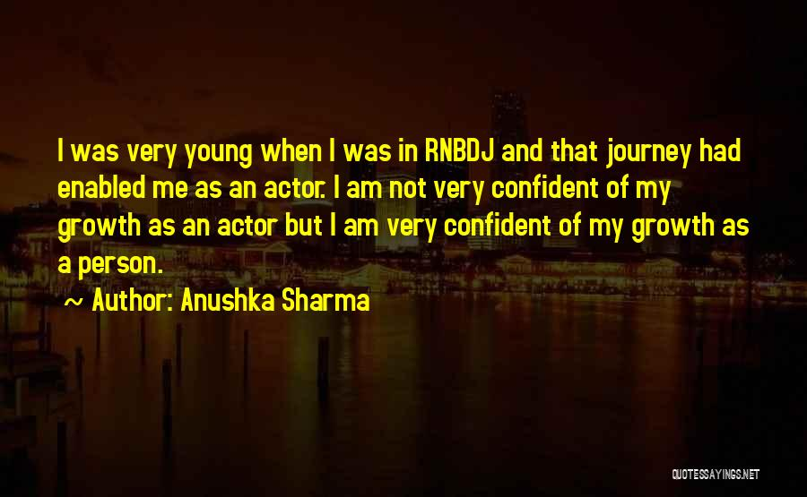 Journey And Growth Quotes By Anushka Sharma