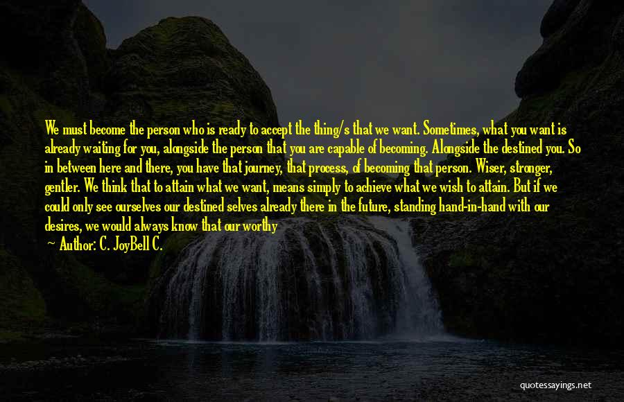 Journey And Growth Quotes By C. JoyBell C.