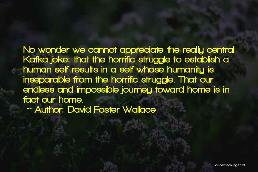 Journey And Growth Quotes By David Foster Wallace