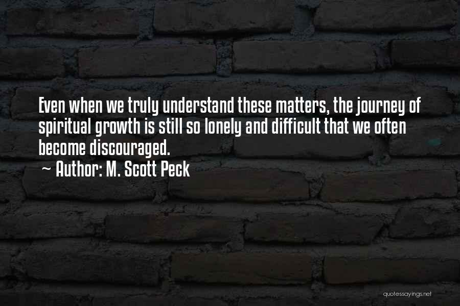 Journey And Growth Quotes By M. Scott Peck