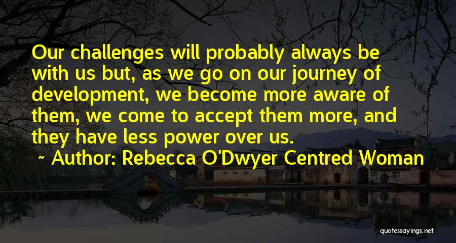 Journey And Growth Quotes By Rebecca O'Dwyer Centred Woman