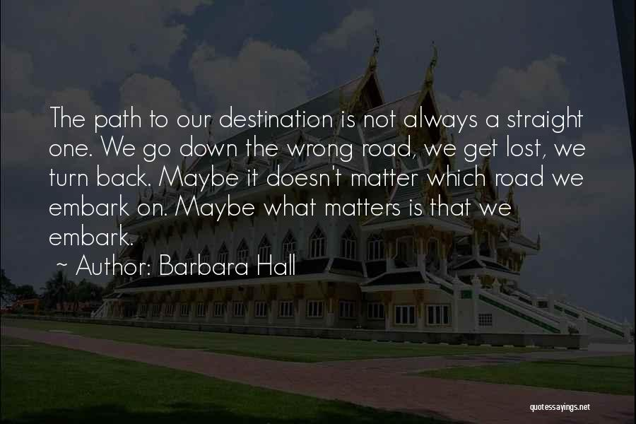 Journey Down The Road Quotes By Barbara Hall