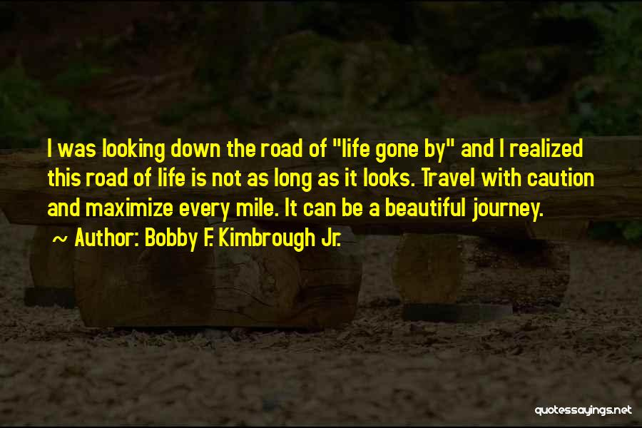 Journey Down The Road Quotes By Bobby F. Kimbrough Jr.