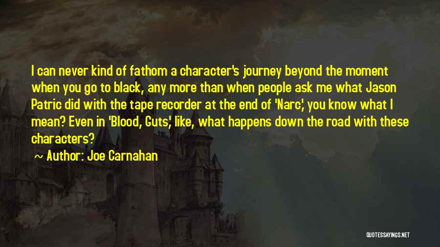 Journey Down The Road Quotes By Joe Carnahan