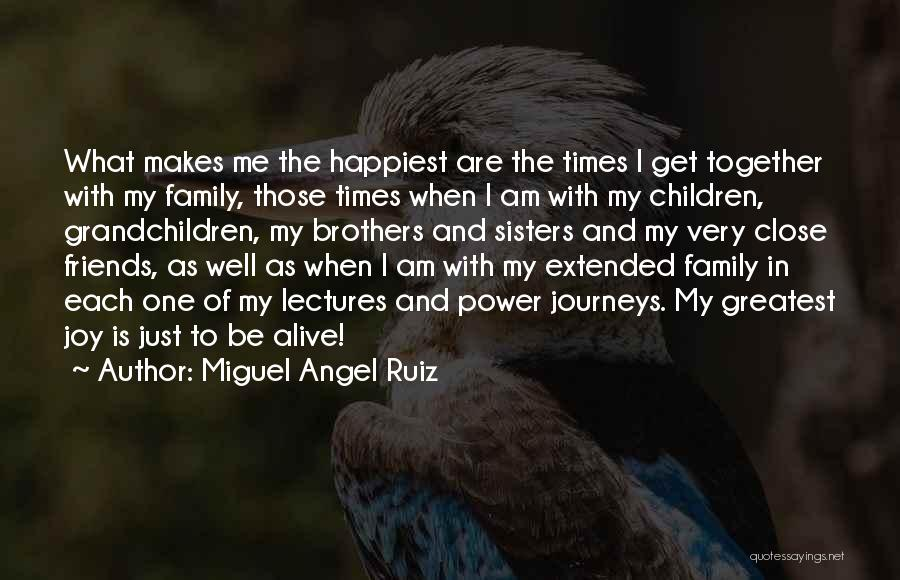 Joy And Family Quotes By Miguel Angel Ruiz
