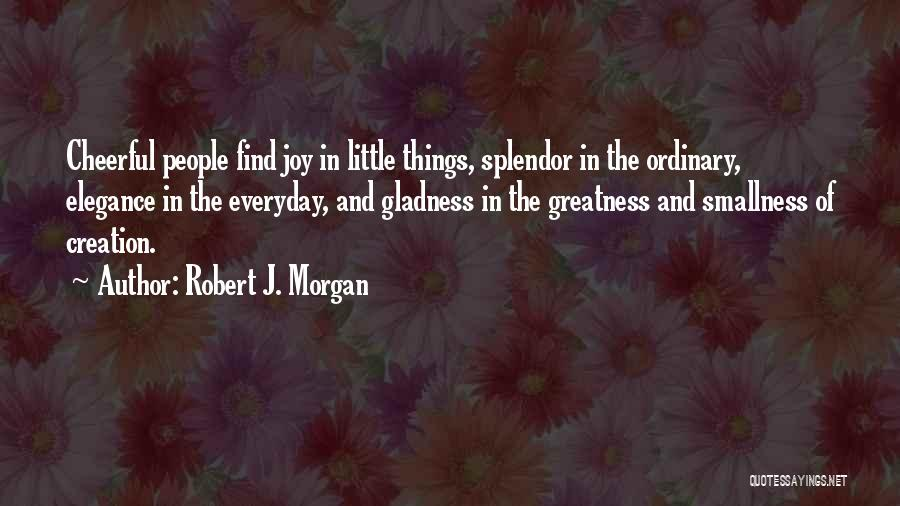 Joy In The Little Things Quotes By Robert J. Morgan