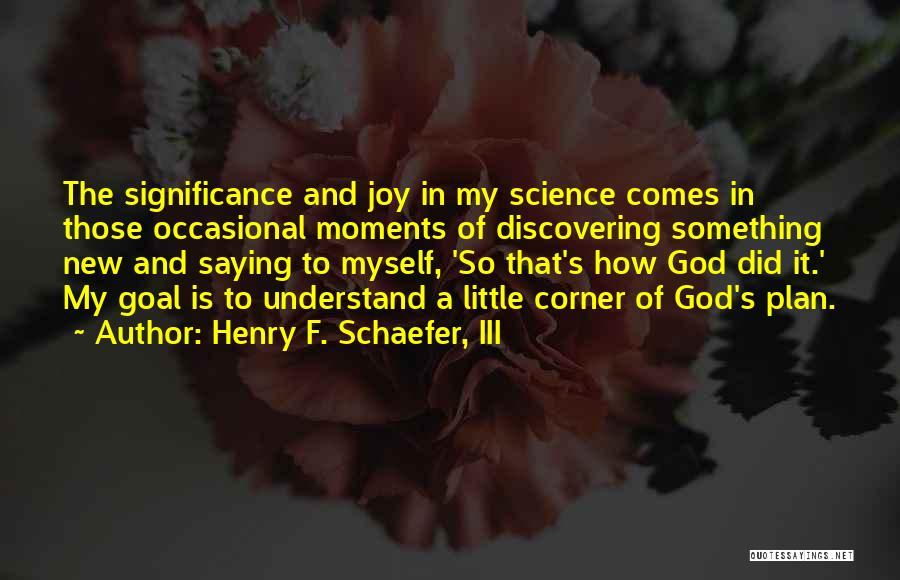 Joy Of God Quotes By Henry F. Schaefer, III