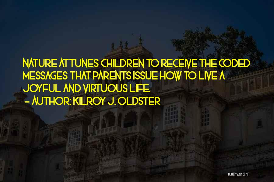 Joy Of Parenting Quotes By Kilroy J. Oldster