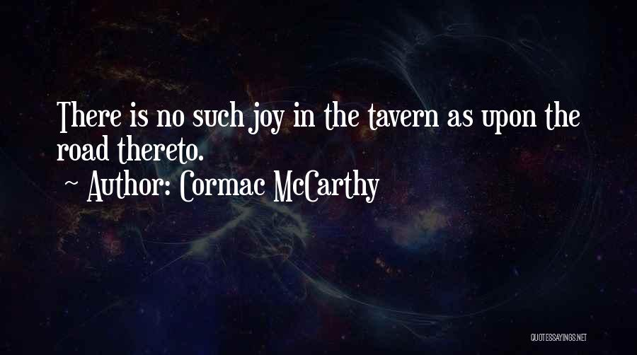 Joy Road Quotes By Cormac McCarthy