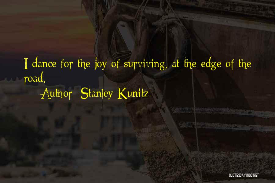 Joy Road Quotes By Stanley Kunitz
