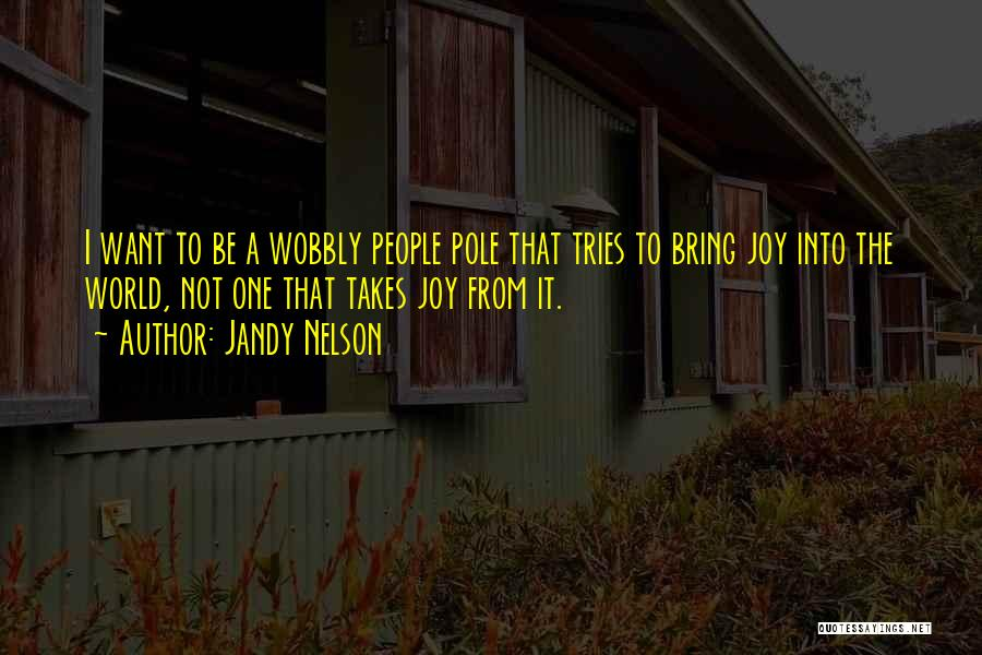 Joy To The World Quotes By Jandy Nelson