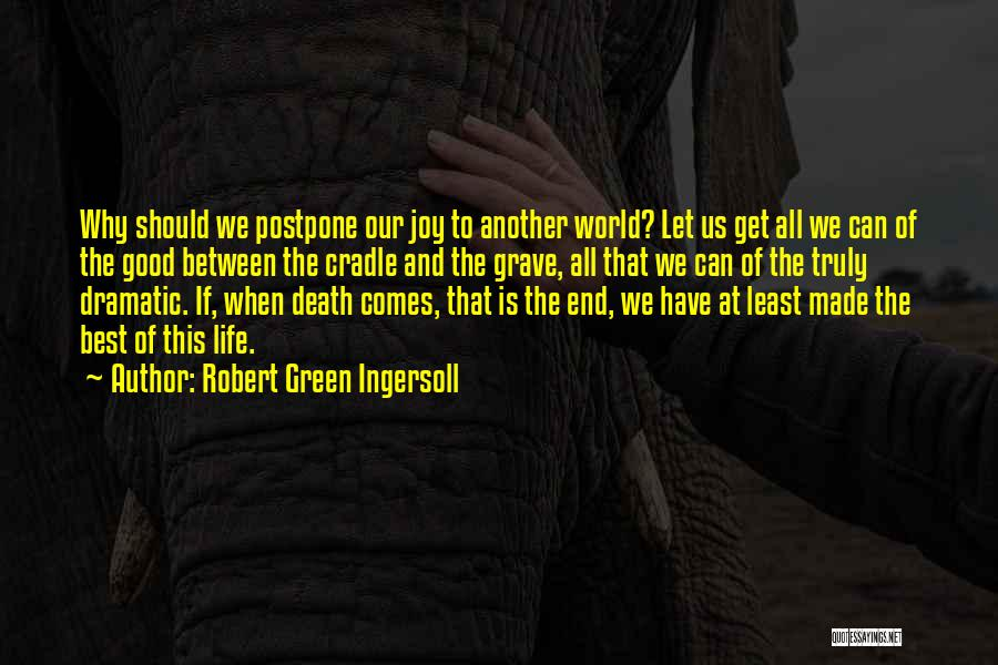 Joy To The World Quotes By Robert Green Ingersoll