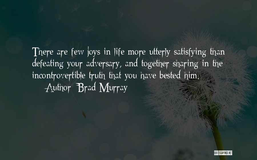 Joys In Life Quotes By Brad Murray