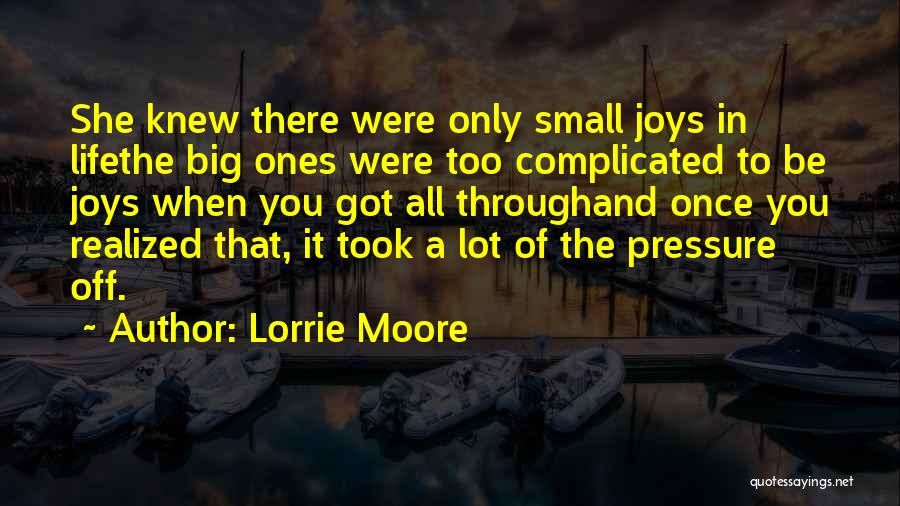 Joys In Life Quotes By Lorrie Moore
